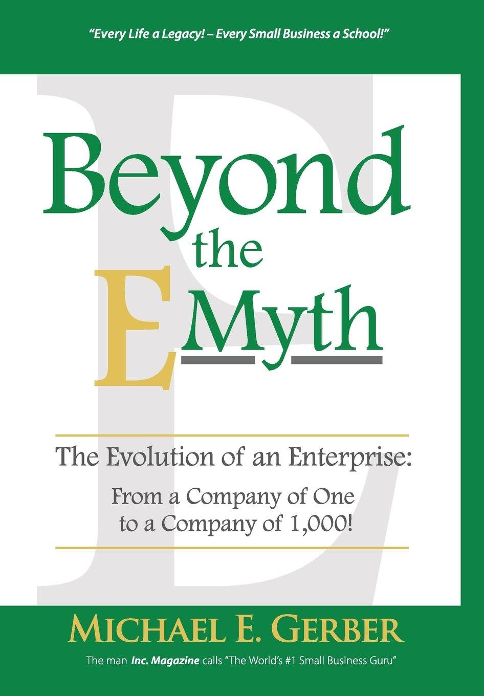 Beyond the E-Myth: The Evolution of an Enterprise: From a Company of One to  a Company of 1, 000!: Michael E Gerber: 9781618350480: Amazon.com: Books