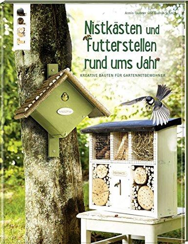 Futterstellen und Nistkästen rund ums Jahr: Kreative Bauten für Gartenmitbewohner