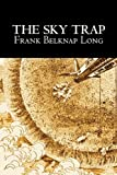 The Sky Trap, Frank Belknap Long, 1463801181