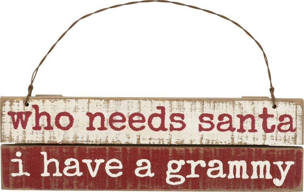 Primitives by Kathy Who Needs Santa I Have A Grammy Ornament Decor