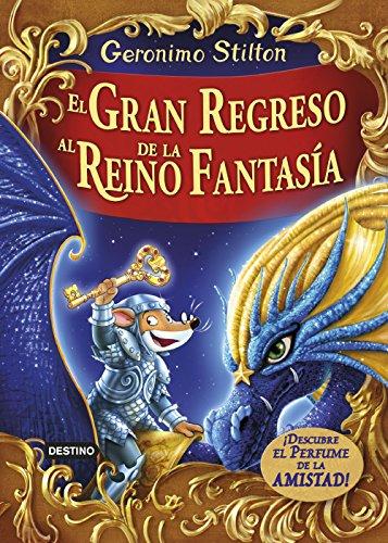 El gran regreso al Reino de la Fantasía: ¡Descubre el perfume de la amistad! (Libros especiales de Geronimo Stilton)