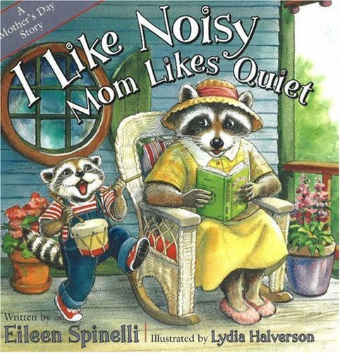 Read Online I Like Noisy Mom Likes Quiet: A Mother's Day Story pdf