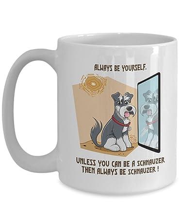 Amazon schnauzer gifts always be yourself schnauzer mug schnauzer gifts always be yourself schnauzer mug solutioingenieria Choice Image