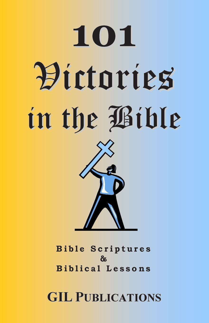 101 Victories in the Bible: Bible Scriptures and Biblical Lessons