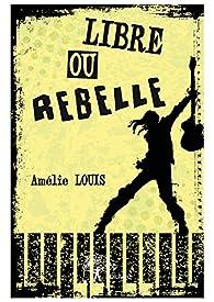Libre ou rebelle par Amélie Louis