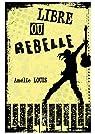 Libre ou rebelle par Louis