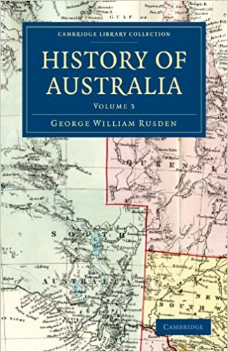 History of Australia: Volume 3 (Cambridge Library Collection - History of Oceania)