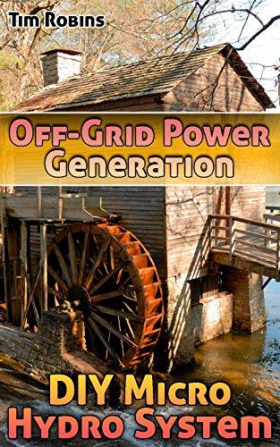Off-Grid Power Generation: DIY Micro Hydro System by [Robins, Tim ]