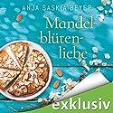 Mandelblütenliebe Audiobook by Anja Saskia Beyer Narrated by Karoline Mask von Oppen