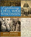Exploring Civil War Wisconsin, Brett Barker, 0870203398