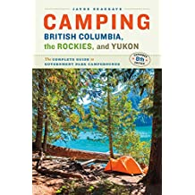Camping British Columbia, the Rockies, and Yukon: The Complete Guide to Government Park Campgrounds, Expanded Eighth Edition