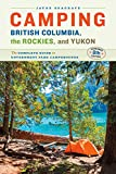 Camping British Columbia, the Rockies, and Yukon: The Complete Guide to Government Park Campgrounds