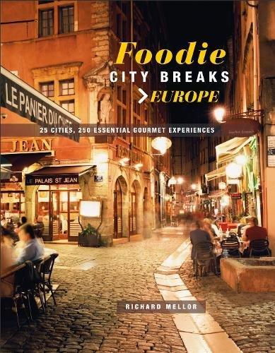 Foodie City Breaks: Europe: 25 cities, 250 essential gourmet experiences