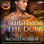 His Highness The Duke : Dragon Lords, Book 5 | Michelle M. Pillow