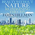 Beauty Without Nature: Re-imagining the City Lecture by James Hillman Narrated by James Hillman