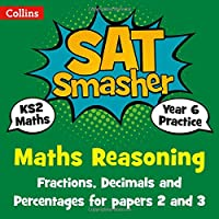 Year 6 Maths Reasoning - Fractions, Decimals and Percentages for papers 2 and 3: for the 2020 tests (Collins KS2 SATs Smashers)