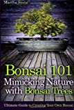 Bonsai 101: Mimicking Nature with Bonsai Trees, Martha Stone, 1499537034