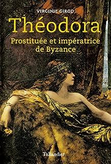 Théodora : prostituée et impératrice de Byzance, Girod, Virginie