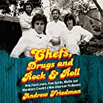 Chefs, Drugs and Rock & Roll: How Food Lovers, Free Spirits, Misfits and Wanderers Created a New American Profession | Andrew Friedman