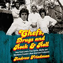 Chefs, Drugs and Rock & Roll: How Food Lovers, Free Spirits, Misfits and Wanderers Created a New American Profession Audiobook by Andrew Friedman Narrated by Roger Wayne