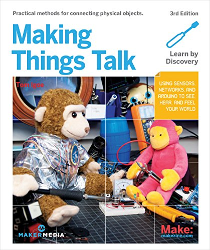 Making Things Talk: Using Sensors, Networks, and Arduino to See, Hear, and Feel Your World by Maker Media, Inc