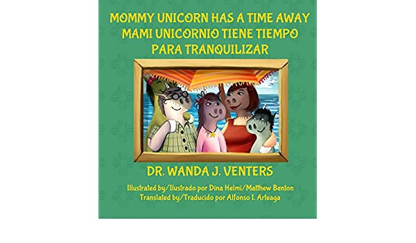 Mami Unicornio Tiene Tiempo Para Tranquilizar: Mommy Unicorn Has A Time Away (The Unicorns nº 5) (Spanish Edition) - Kindle edition by Wanda Venters, ...