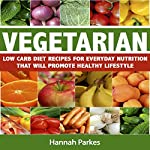 Vegetarian Low Carb Diet Recipes for Everyday Nutrition That Will Promote Healthy Lifestyle | Hannah Parkes