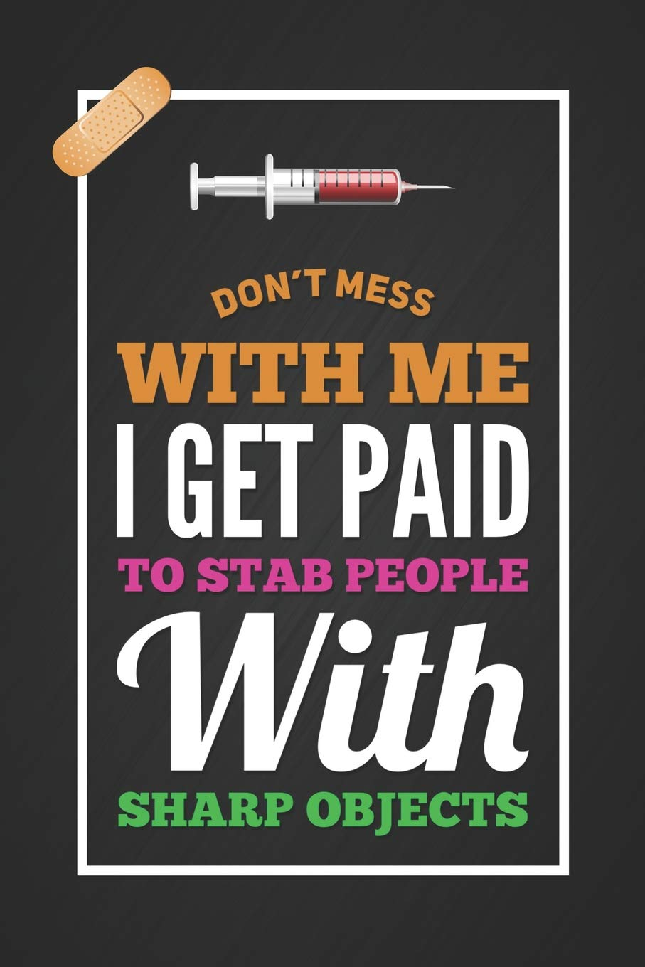 Dont Mess With Me I Get Paid To Stab People With Sharp ...