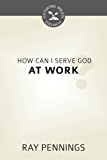 How Can I Serve God at Work? (Cultivating Biblical Godliness) (English Edition)