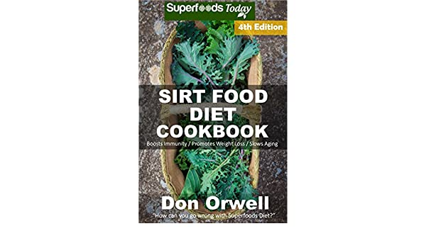 Sirt Food Diet Cookbook: 85+ Sirt Food Diet Recipes, Gluten Free Cooking, Wheat Free, Whole Foods Diet,Antioxidants & Phytochemicals