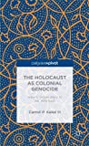 The Holocaust As Colonial Genocide : Hitler's 'Indian Wars' in the 'Wild East', Kakel, Carroll P., 1137391677