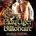 The PlayTiger Billionaire: A Paranormal Billionaire Romance | Maria Amor