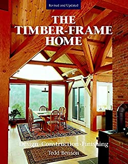 The Timber Frame Home: Design, Construction, Finishing