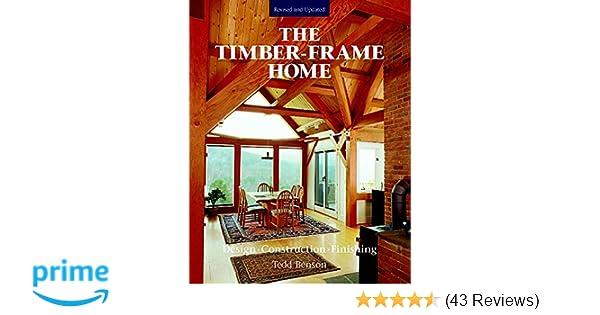 The Timber Frame Home Design Construction Finishing Tedd Benson
