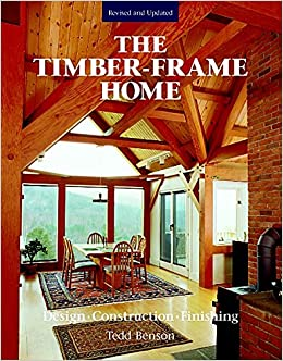 the timber frame home design construction finishing tedd benson 8601400112618 amazoncom books - Home Design Construction