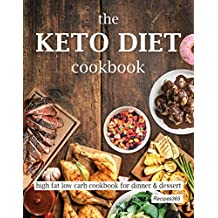 The Keto Diet Cookbook: High Fat Low Carb Cookbook for Dinner & Dessert