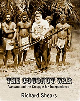 Amazon the coconut war vanuatu and the struggle for the coconut war vanuatu and the struggle for independence by shears richard fandeluxe PDF