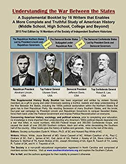 Understanding the War Between the States: A Supplemental Booklet by 16 Writers that Enables a More Complete and Truthful Study of American History (Middle School, High School, Coll