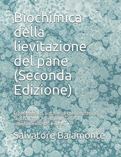 Biochimica della lievitazione del pane (Seconda Edizione): Esperimento di biochimica che dimostra ai ragazzi come e perch avviene il rigonfiamento della pasta (Italian Edition)