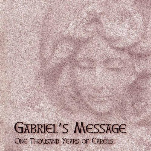 Gabriel's Message: One Thousand Years of Carols (Christmas Messages General)