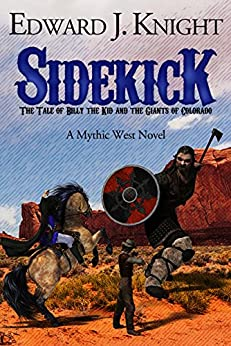 Sidekick: The Tale of Billy the Kid and the Giants of Colorado (Mythic West Book 1) by [Knight, Edward J.]