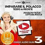 Imparare il Polacco - Lettura Facile - Ascolto Facile - Testo a Fronte: Polacco Corso Audio Num. 3 [Learn Polish - Easy Reading - Easy Listening] |  Polyglot Planet
