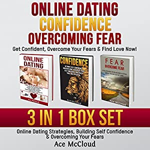 Online Dating: Get Confident, Overcome Your Fears, & Find Love Now! Audiobook
