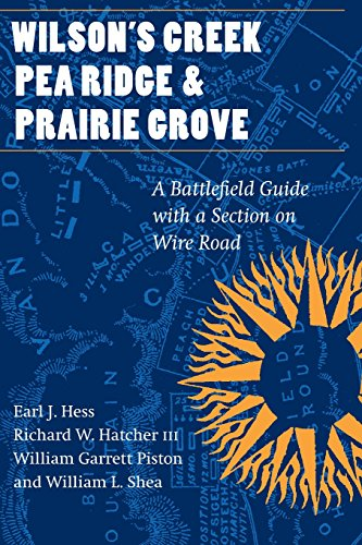 Wilson's Creek, Pea Ridge, and Prairie Grove: A Battlefield Guide, with a Section on Wire Road (This Hallowed Ground: Guides to Civil War Battlefields)