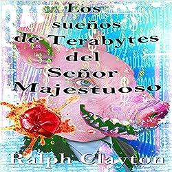 Suenos De Terabytes Del Senor Majestuoso: Una Novela Corta [Terabyte Dreams by the Majestic Man: A Novella]