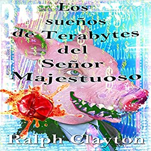 Suenos De Terabytes Del Senor Majestuoso: Una Novela Corta [Terabyte Dreams by the Majestic Man: A Novella] Audiobook