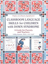 Classroom Language Skills for Children with Down Syndrome: A Guide for Parents and Teachers (Topics in Down Syndrome)