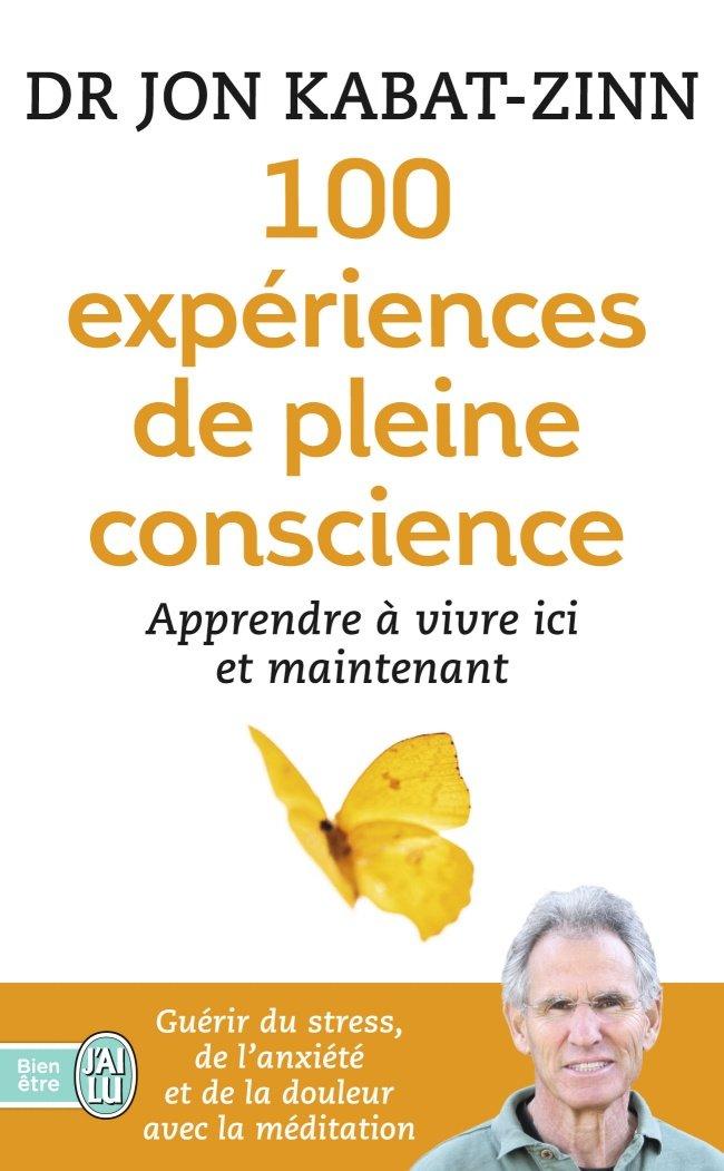 100 expériences de pleine conscience : Apprendre à vivre ici et maintenant Poche – 25 février 2015 Jon Kabat-Zinn Hor Tuck Loon Céline Alexandre J'ai lu