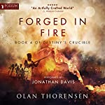 Forged in Fire: Destiny's Crucible, Book 4 | Olan Thorensen
