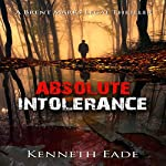 Absolute Intolerance: Brent Marks Legal Thriller Series, Book 6 | Kenneth Eade